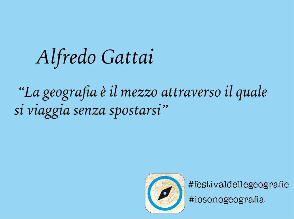Alfredo Gattai. <br> La geografia è il mezzo con il quale <br> si viaggia senza spostarsi