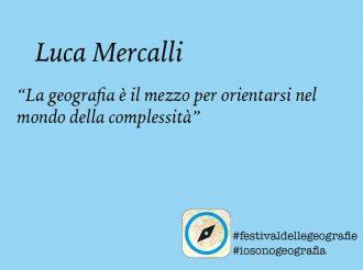 Luca Mercalli. <br> La geografia serve a orientarsi <br> nel mondo della complessità
