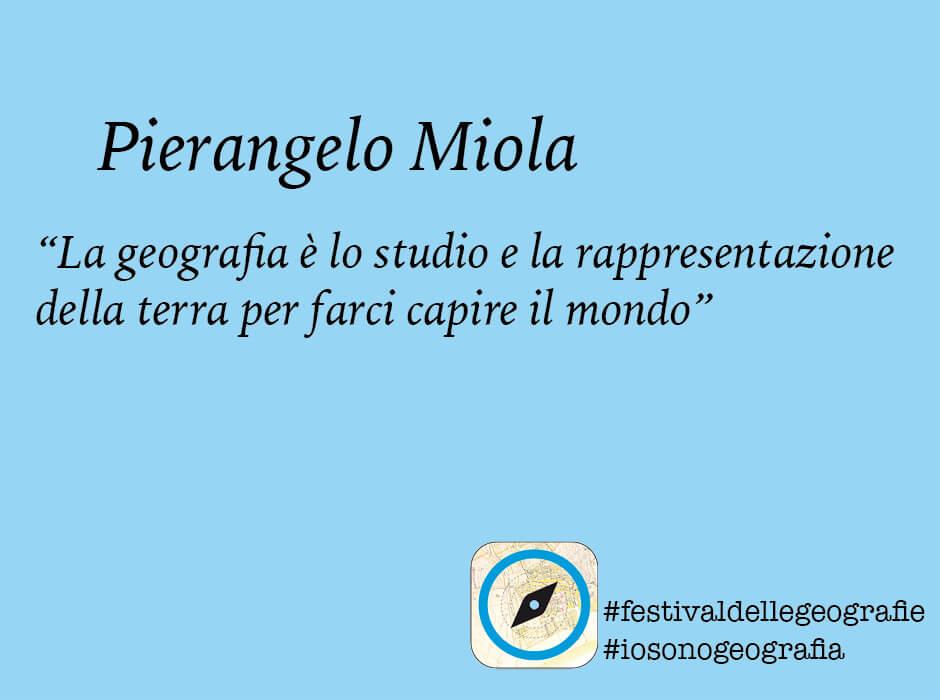 Pierangelo Miola. <br> La geografia è lo studio della Terra <br> per farci capire il mondo