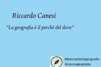 Riccardo Canesi. <br> La geografia è il perché del dove