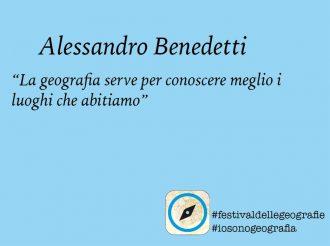 Alessandro Benedetti. <br> La geografia serve per conoscere meglio <br> i luoghi che abitiamo